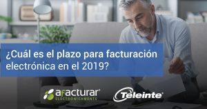 ¿Cuál es el plazo para facturación electrónica en el 2019?