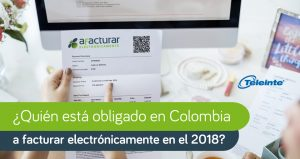 Obligados Colombia a facturar electronicamente 2018